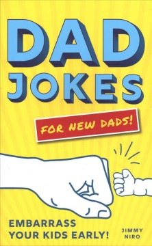 Dad jokes for new Dads! : embarrass your kids early! / Jimmy Niro.