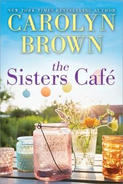 The Sisters café / Carolyn Brown.