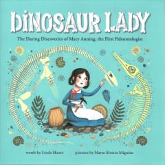 Dinosaur lady : the daring discoveries of Mary Anning, the first paleontologist