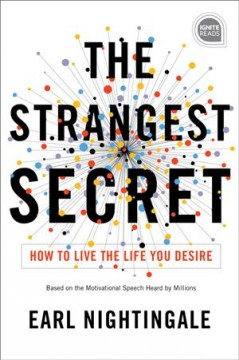 The Strangest Secret : How to Live the Life You Desire