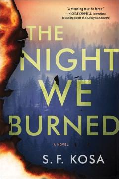The night we burned : a novel / S.F. Kosa.