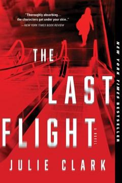 The last flight : a novel Julie Clark.