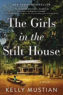 The girls in the stilt house : a novel Kelly Mustian.