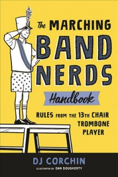 The marching band nerds handbook : rules from the 13th chair trombone player