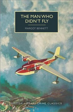 The man who didn't fly / Margot Bennett ; with an introduction by Martin Edwards.
