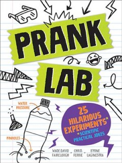Pranklab : practical science pranks you and your victim can learn from