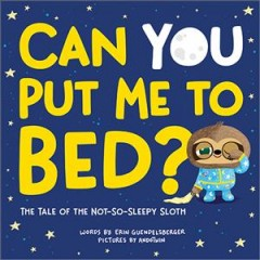 Can you put me to bed? : the tale of the not-so-sleepy sloth