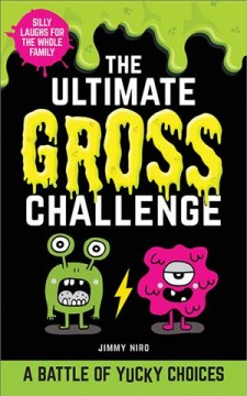 The ultimate gross challenge : a battle of yucky choices / Jimmy Niro.
