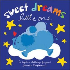Sweet dreams little one : (a bedtime lullaby for you)