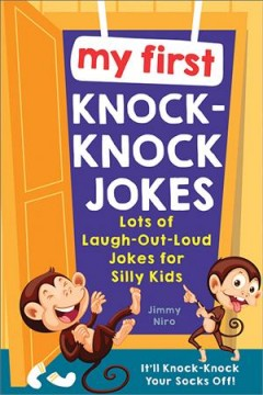 My first knock knock jokes : lots of laugh-out-loud jokes for silly kids / Jimmy Niro.
