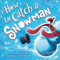 How to catch a snowman / Adam Wallace & Andy Elkerton.