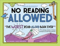 No reading allowed worst read-aloud book ever : a confusing collection of hilarious homonyms and sound-alike sentences / Raj Haldar