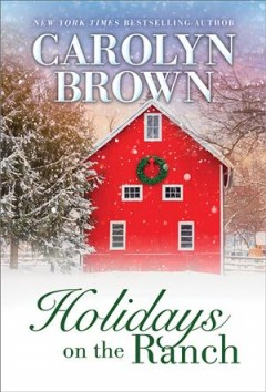 Holidays on the ranch / Carolyn Brown.