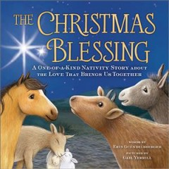 The Christmas blessing : a one-a-kind nativity story about the love that brings us together