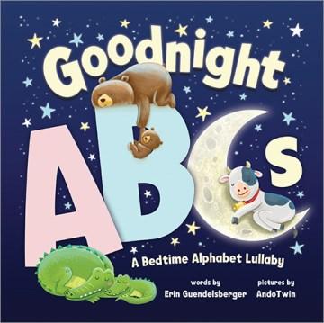 Goodnight ABCs : a bedtime alphabet lullaby