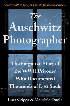 The Auschwitz photographer : the forgotten story of the WWII prisoner who documented thousands of lost souls Luca Crippa and Maurizio Onnis.