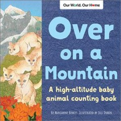 Over on a mountain / A High Altitude Baby Animal Counting Book