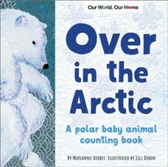 Over in the Arctic / A Polar Baby Animal Counting Book