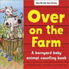 Over on the farm / A Barnyard Baby Animal Counting Book