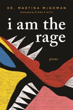 I am the rage / Dr. Martina McGowan ; illustrated by Diana Ejaita.