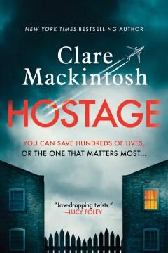 Hostage a novel / Clare Mackintosh.