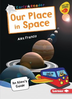 Our place in space : an alien's guide