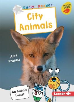 City animals : an alien's guide