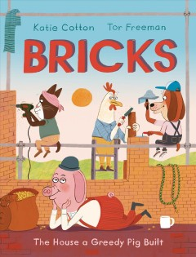 Bricks : The House a Greedy Pig Built