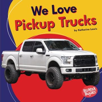 We Love Pickup Trucks