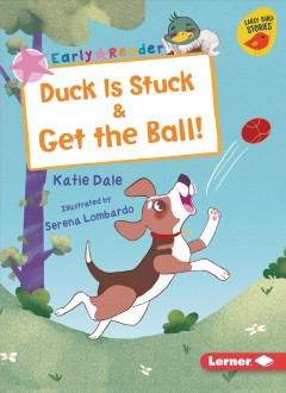 Duck is stuck ; & Get the ball!