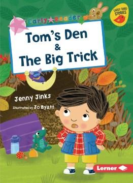 Tom's den ; & The big trick