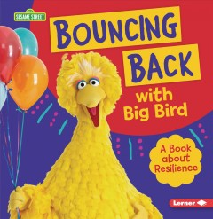 Bouncing Back With Big Bird : A Book About Resilience