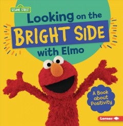 Looking on the Bright Side With Elmo : A Book About Positivity
