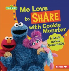 Me Love to Share With Cookie Monster : A Book About Generosity