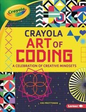 Crayola Art of Coding : A Celebration of Creative Mindsets