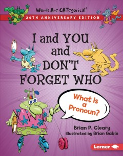 I and You and Don't Forget Who : What Is a Pronoun?