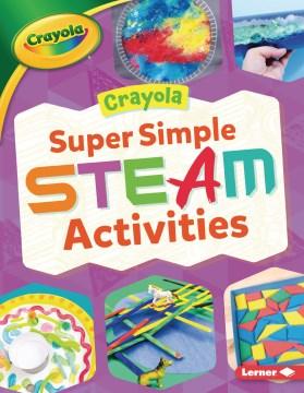 Crayola Super Simple Steam Activities