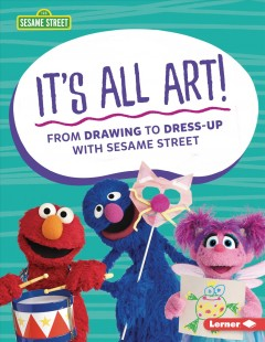 It's All Art! : From Drawing to Dress-up With Sesame Street