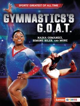 Gymnastics's G.O.A.T : Nadia Comaneci, Simone Biles, and more