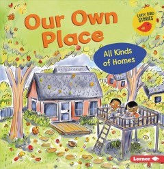 Our Own Place : All Kinds of Homes