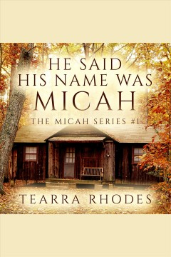 He said his name was Micah [electronic resource] / Tearra Rhodes.
