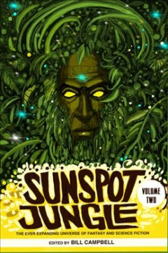 Sunspot Jungle : The Ever Expanding Universe of Fantasy and Science Fiction