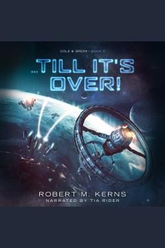 Till it's over! [electronic resource] / Robert M. Kerns.