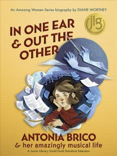 In one ear and out the other : Antonia Brico & her amazingly musical life / [text] Diane Worthey ; [illustrations] Morgana Wallace.