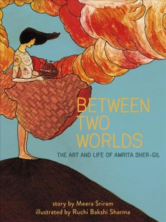 Between two worlds : the art and life of Amrita Sher-Gil