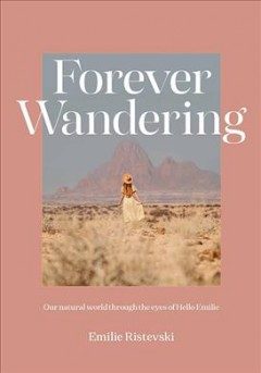 Forever Wandering : Hello Emilie's Guide to Reconnecting With Our Natural World
