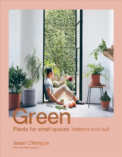 Green : plants for small spaces, indoors and out / Jason Chongue.