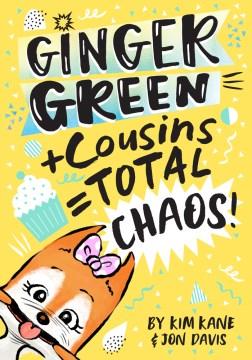 Ginger Green + Cousins = Omg Chaos!