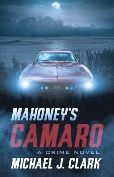 Mahoney's Camaro : A Crime Novel