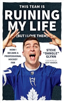 This Team Is Ruining My Life but I Love Them : How I Became a Professional Hockey Fan